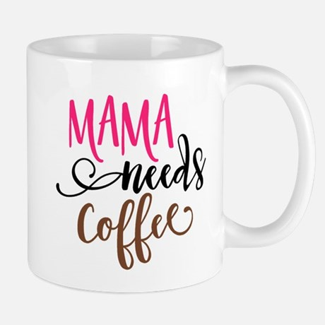 Mama Needs Coffee Mugs